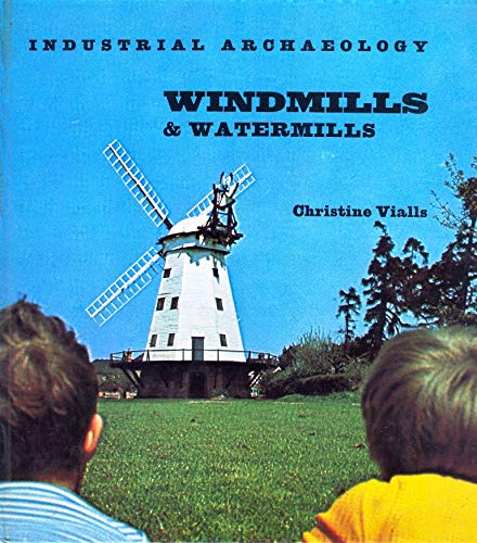 Windmills and Watermills (Industrial Archaeology) by Christine Vialls