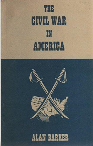 Civil War in America By Alan Barker