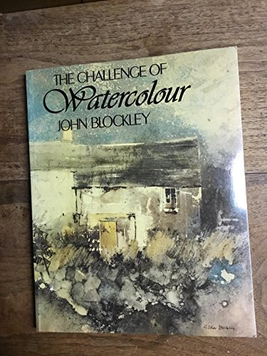 The Challenge of Watercolour By John Blockley
