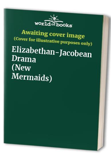 Elizabethan-Jacobean Drama By G. Blakemore Evans