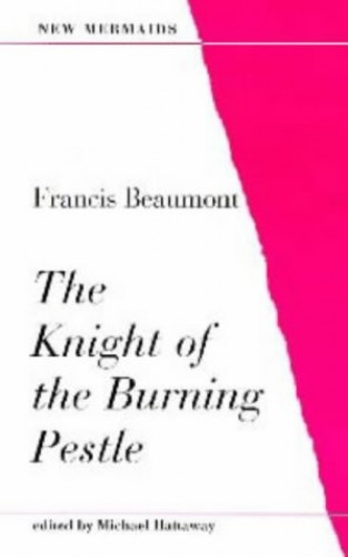 The Knight of the Burning Pestle By Francis Beaumont
