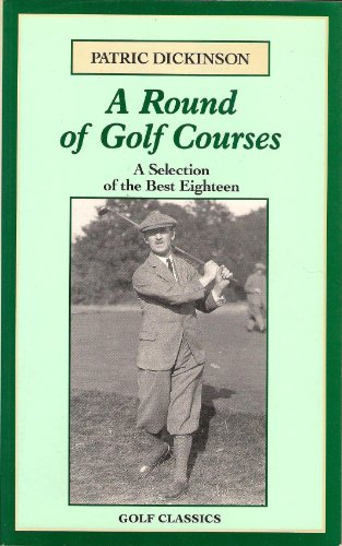 A Round of Golf Courses By Patric Dickinson