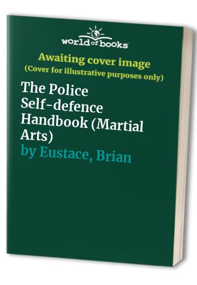 The Police Self-defence Handbook by Brian Eustace