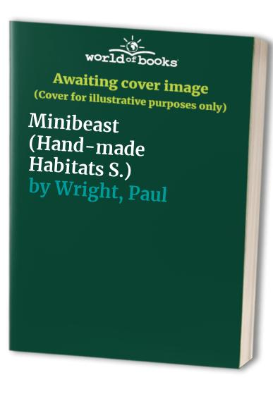 Minibeast (Hand-made Habitats) by Paul Wright