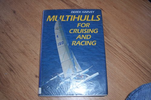 Multihulls for Cruising and Racing By Derek Harvey