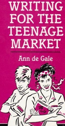 Writing for the Teenage Market By Ann De Gale