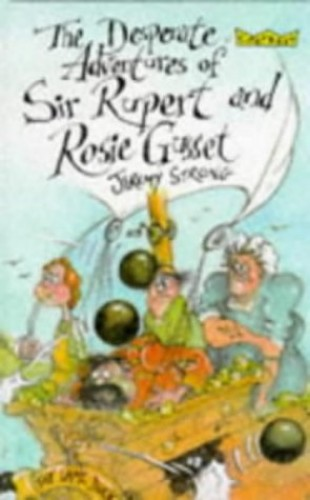 Desperate Adventures of Sir Rupert and Rosie Gusset By Jeremy Strong