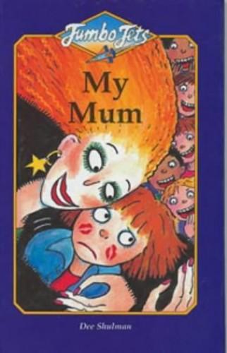 My Mum By Dee Shulman