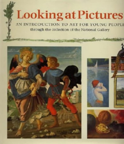 Looking at Pictures: An Introduction to Art for Young People Through the Collection of the National Gallery (Painting and Drawing) By Joy Richardson