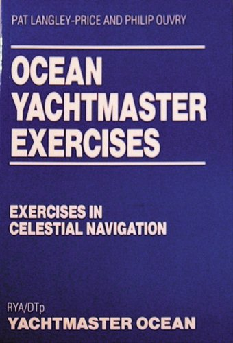 Ocean Yachtmaster Exercises: Exercises in Celestial Navigation by Pat Langley-Price