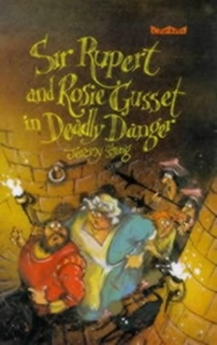 Sir Rupert and Rosie Gussett in Deadly Danger By Jeremy Strong