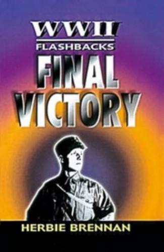 Final Victory (World War II Flashbacks) By Herbie Brennan