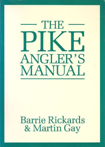 The Pike Angler's Manual By Barry Rickards