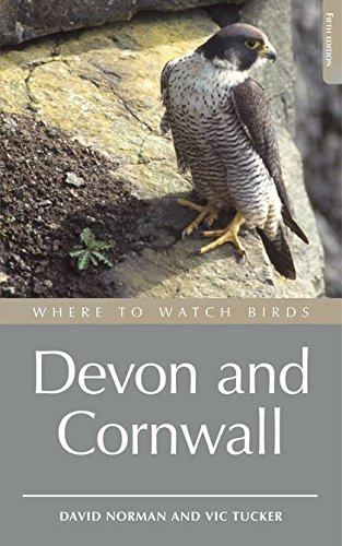 Where to Watch Birds in Devon and Cornwall: Including the Isles of Scilly and Lundy (Where to Watch Birds) By Vic Tucker
