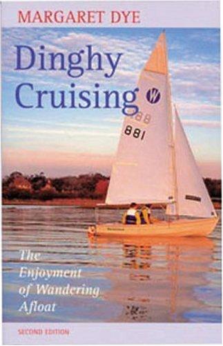Dinghy Cruising: The Enjoyment of Wandering Afloat By Margaret Dye