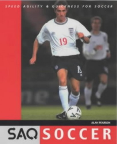 SAQ Soccer: Speed, Agility and Quickness for Soccer By Alan Pearson