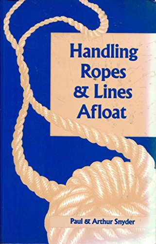 Handling Ropes and Lines Afloat By Paul Snyder