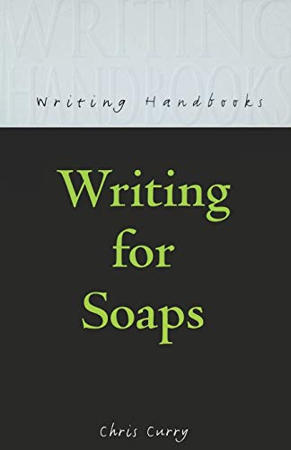 WRITING FOR SOAPS (Writing Handbooks) By Chris Curry