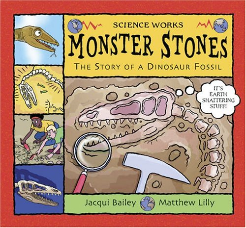 Monster Stones: The Story of a Dinosaur Fossil (Science Works) By Jacqui Bailey