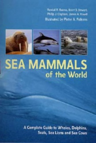 Sea Mammals of the World: A Complete Guide to Whales, Dolphins, Seals, Sea Lions and Sea Cows By Brent S. Stewart