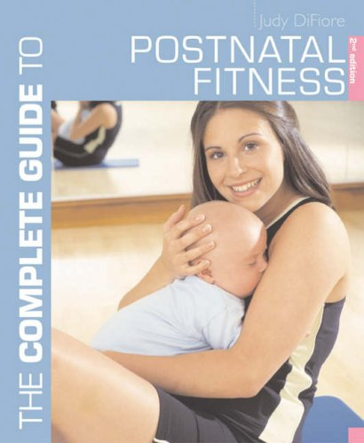 The Complete Guide to Postnatal Fitness By Judy DiFiore
