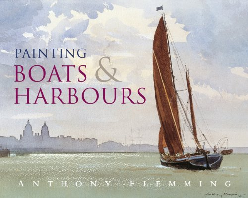 Painting Boats and Harbours By Anthony Flemming