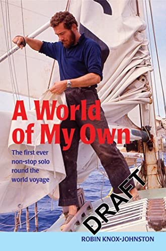 A World of My Own: The First Ever Non-stop Solo Round the World Voyage By Robin Knox-Johnston