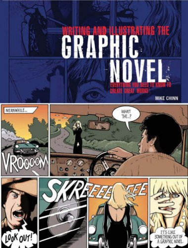 Writing and Illustrating the Graphic Novel: Everything You Need to Know to Create Great Works By Mike Chinn
