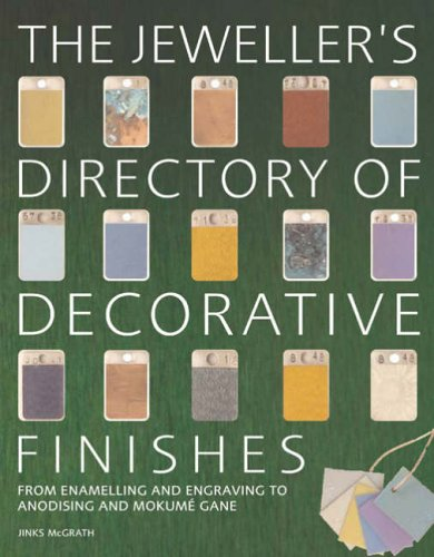 The Jeweller's Directory of Decorative Finishes: From Enamelling and Engraving to Inlay and Granulation By Jinks McGrath