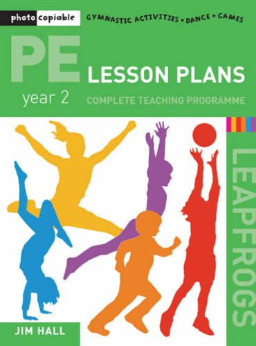 PE Lesson Plans: Year 2 Complete Teaching Programme (Leapfrogs) By Jim Hall