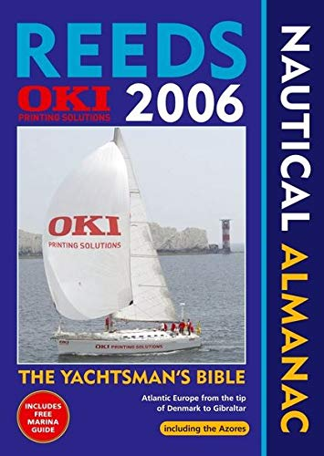 Reeds Oki Nautical Almanac 2006 2006: The Yachtsman's Bible - Atlantic Europe from the Tip of Denmark to Gibraltar By Peter Lambie