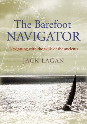 The Barefoot Navigator: Navigating with the Skills of the Ancients by Jack Lagan