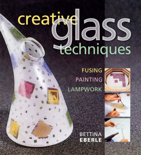 Creative Glass Techniques By Bettina Eberle