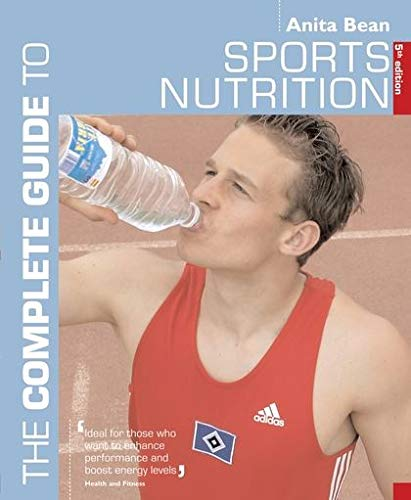 Sports Nutrition (Complete Guide to) (Complete Guides) By Anita Bean