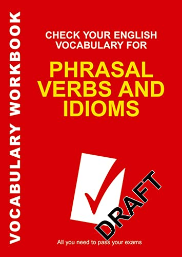 Check Your English Vocabulary for Phrasal Verbs and Idioms: All You Need to Pass Your Exams (Vocabulary Workbook) By Rawdon Wyatt