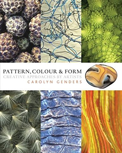 Pattern, Colour and Form By Carolyn Genders