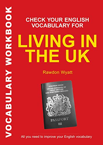 Check Your English Vocabulary for Living in the Uk: All You Need to Pass Your Exams (Vocabulary Workbook) By Rawdon Wyatt