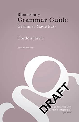 Bloomsbury Grammar Guide: Grammar Made Easy By Gordon Jarvie