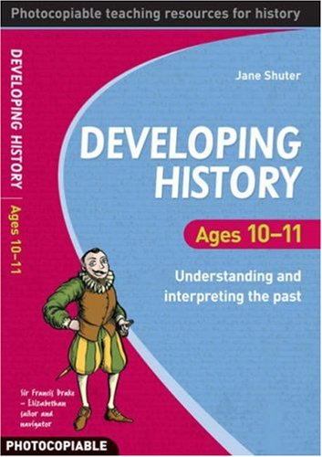 Developing History Ages 10-11 By Jane Shuter