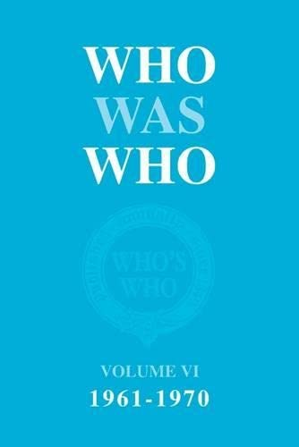 Who Was Who 1961-1970: v. 6 (Who's Who) by WHO WAS WHO VOLUME VI 1961-1 Hardback