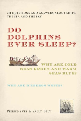 Do Dolphins Ever Sleep?: 211 Questions and Answers About Ships, the Sea and the Sky By Pierre-Yves Bely