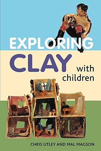 Exploring Clay with Children By Chris Utley