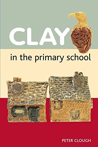Clay in the Primary School By Peter Clough