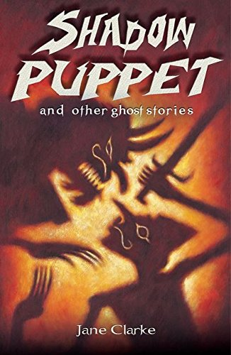 Shadow Puppet and Other Ghost Stories By Jane Clarke