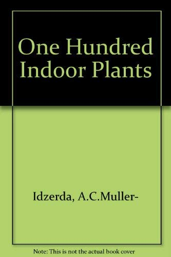 One Hundred Indoor Plants By A.C.Muller- Idzerda