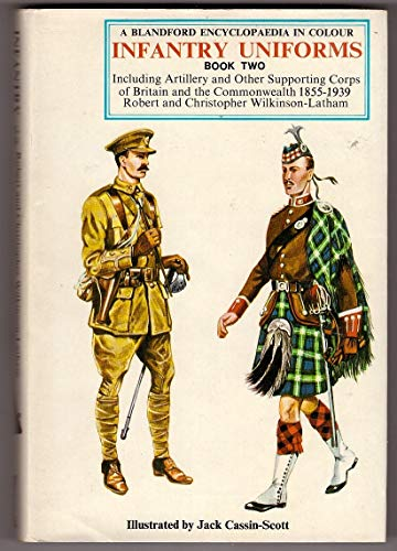 Infantry Uniforms: 1855-1939 Bk. 2: Including Artillery and Other Supporting Corps of Britain and the Commonwealth (British Uniforms in Colour) By Robert Wilkinson-Latham