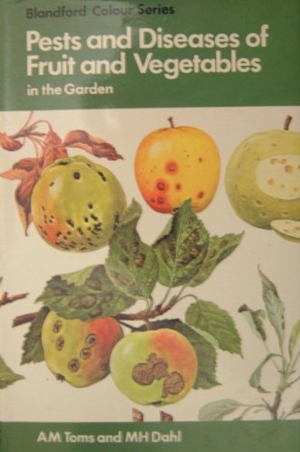 Pests and Diseases of Fruit and Vegetables in the Garden by Arthur Myrus Toms