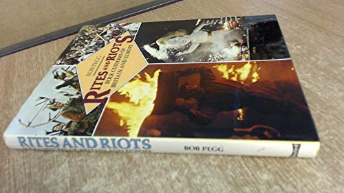 Rites and Riots: Folk Customs of Britain and Europe by Bob Pegg