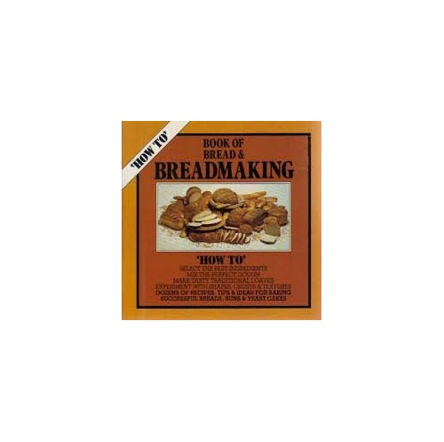 Book of Bread and Breadmaking (How to) by Malcolm Holloway