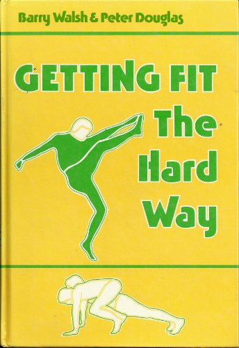 Getting Fit the Hard Way By Barry Walsh